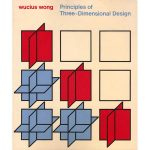 Wucius Wong's Principles of Three-Dimensional Design (1976)