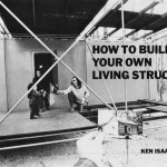 I hate myself and I want to DIY* Ken Isaacs: How to build your own living structures